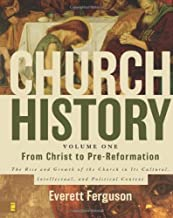 Church History, Volume One: From Christ to Pre-Reformation: The Rise and Growth of the Church in Its Cultural, Intellectual, and Political Context