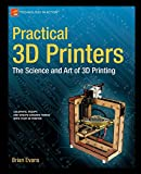 Practical 3D Printers - The Science and Art of 3D Printing
