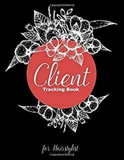 Client Tracking Book for Hairstylist: Organizer for Keeping All Your Hair Stylist's Clients Records in One Place with A - ...