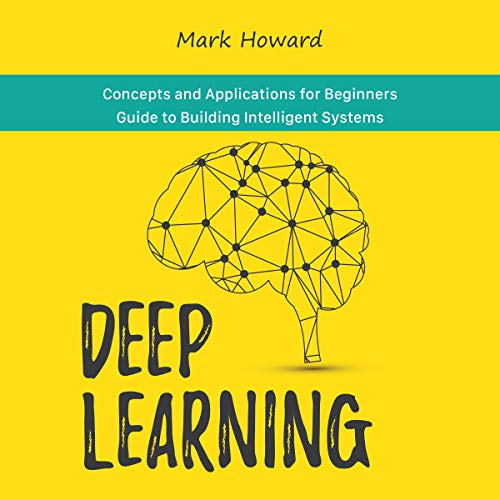 Deep Learning: Concepts and Applications for Beginners Guide to Building Intelligent Systems Titelbild