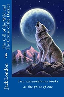 The Call of the Wild and The Cruise of the Dazzler: Two extraordinary books at the price of one