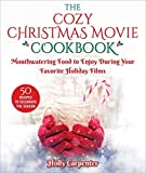 The Cozy Christmas Movie Cookbook: Mouthwatering Food to Enjoy During Your Favorite Holiday Films