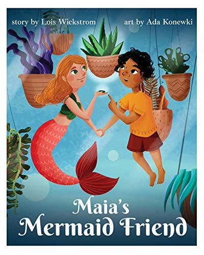 Maia's Mermaid Friend narrated by Lois Wickstrom: An Imaginary Playmate tale (English Edition)