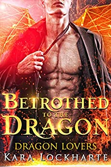 Betrothed to the Dragon: Lick of Fire (Dragon Lovers Book 1) by [Kara Lockharte]