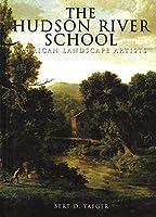 The Hudson River School: American Landscape Artists (American Artists)