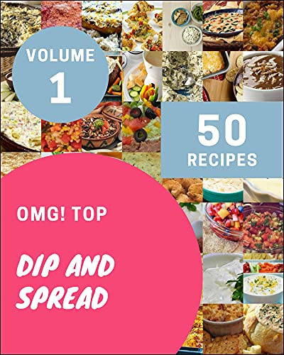 OMG! Top 50 Dip And Spread Recipes Volume 1: A Dip And Spread Cookbook You Won't be Able to Put Down (English Edition)