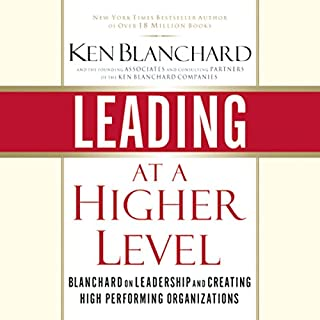 Leading at a Higher Level                    By:                                                                                                                                 Ken Blanchard                               Narrated by:                                                                                                                                 Stow Lovejoy                      Length: 10 hrs and 4 mins     286 ratings     Overall 3.9
