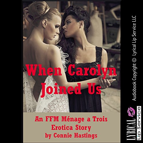 When Carolyn Joined Us (My Husband, My Best Friend, and Me) Audiobook By Connie Hastings cover art