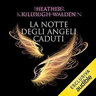 La notte degli angeli caduti     The Lost Angels 1              Di:                                                                                                                                 Heather Killough-Walden                               Letto da:                                                                                                                                 Mattia Bressan                      Durata:  12 ore e 27 min     14 recensioni     Totali 4,4
