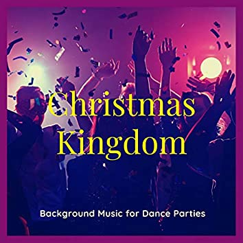Christmas Kingdom - Background Music For Dance Parties