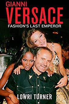 Gianni Versace: Fashion's Last Emperor by [Lowri Turner]