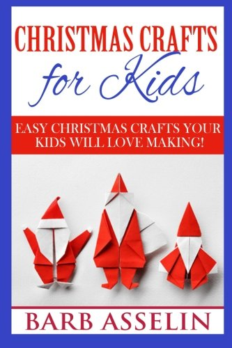 Christmas Crafts for Kids: Easy Crafts Your Kids Will Love Making!