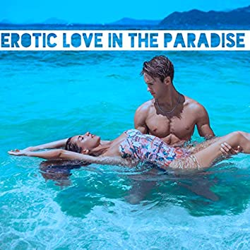 Erotic Love in the Paradise – Sensual Chillout, Tounge Kissing, Couple Romance
