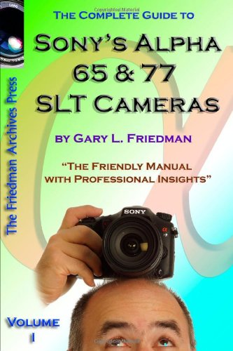 The Complete Guide To Sony's Alpha 65 And 77 Slt Cameras B&W Edition Volume I