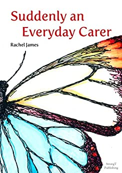 Suddenly an Everyday Carer by [Rachel James]
