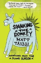 [ Spanking the Donkey: Dispatches from the Dumb Season - Greenlight By Taibbi, Matt ( Author ) Paperback 2006 ]
