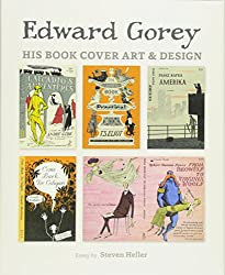 Edward Gorey: His Book Cover Art and Design by Edward Gorey (Author, Illustrator)