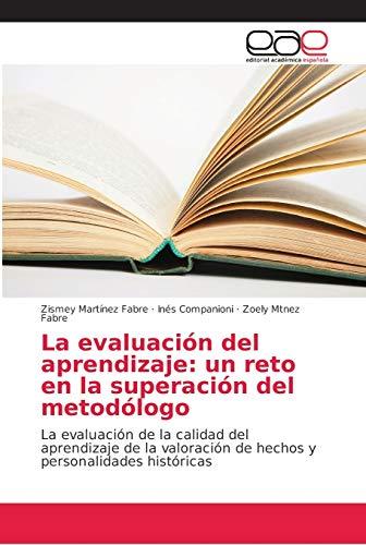 La evaluación del aprendizaje: un reto en la superación del metodólogo: La evaluación de la calidad del aprendizaje de la valoración de hechos y personalidades históricas