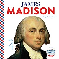 James Madison (The United States Presidents)