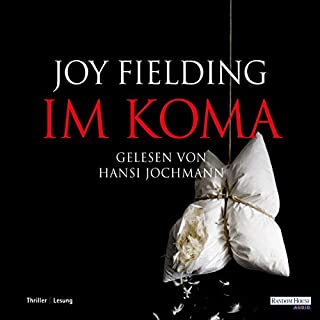 Im Koma                   By:                                                                                                                                 Joy Fielding                               Narrated by:                                                                                                                                 Hansi Jochmann                      Length: 7 hrs and 18 mins     Not rated yet     Overall 0.0