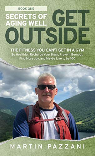 51OVvWTHEsL - Secrets of Aging Well - Get Outside: The Fitness You Can't Get in a Gym - Be Healthier, Recharge Your Brain, Prevent Burnout, Find More Joy, and Maybe Live to be 100