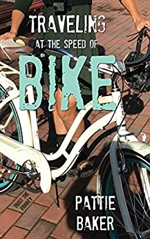 [Pattie Baker]のTraveling at the Speed of Bike: It's a memoir. It's a movement. (English Edition)