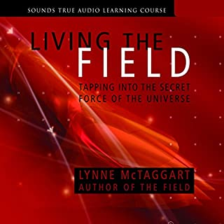 Living the Field     Tapping into the Secret Force of the Universe              By:                                                                                                                                 Lynne McTaggart                               Narrated by:                                                                                                                                 Lynne McTaggart                      Length: 6 hrs and 2 mins     13 ratings     Overall 4.1