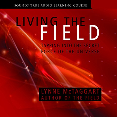 Living the Field     Tapping into the Secret Force of the Universe              By:                                                                                                                                 Lynne McTaggart                               Narrated by:                                                                                                                                 Lynne McTaggart                      Length: 6 hrs and 2 mins     109 ratings     Overall 4.2