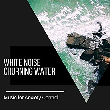 White Noise Churning Water - Music for Anxiety Control