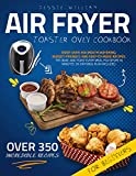 Air Fryer Toaster Oven Cookbook : Enjoy Over 350 Mouth Watering, Budget-Friendly, and Easy-To-Make Recipes. Fry, Bake, and Toast Every Meal You Desire In Minutes. 30-Day Meal Plan Included.