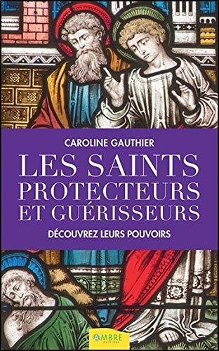 Les saints protecteurs et guérisseurs - Découvrez leurs pouvoirs