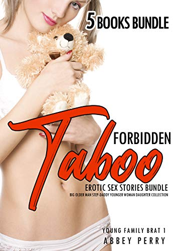 Forbidden Taboo Erotic Sex Stories: 5 Books Bundle: Big Older Man Step-Daddy Younger Woman Daughter Collection (Young Family Brat Book 1)