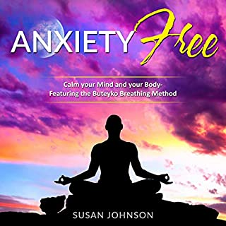 Anxiety Free: Calm Your Mind and Your Body- Featuring the Buteyko Breathing Method audiobook cover art