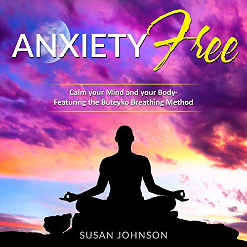 Anxiety Free: Calm Your Mind and Your Body- Featuring the Buteyko Breathing Method  By  cover art