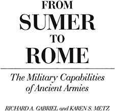 From Sumer to Rome: The Military Capabilities of Ancient Armies (Contributions in Military Studies)