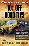 102 Off Road Tips - Your Guide for Off Road and 4x4 Fun: Choosing Trails, Vehicle Maintenance, Off Road Terms and More!