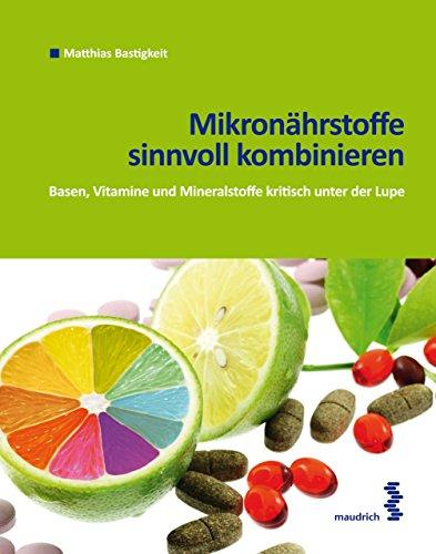 Mikronährstoffe sinnvoll kombinieren: Basen, Vitamine und Mineralstoffe kritisch unter der Lupe