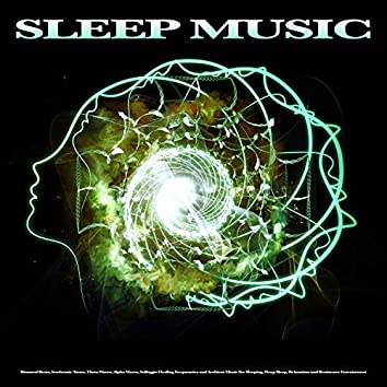 Sleep Music: Binaural Beats, Isochronic Tones, Theta Waves, Alpha Waves, Solfeggio Healing Frequencies and Ambient Music For Sleeping, Deep Sleep, Relaxation and Brainwave Entrainment
