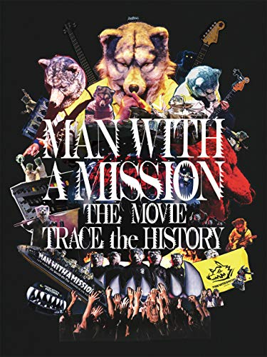 『MAN WITH A MISSION THE MOVIE -TRACE the HISTORY-』のトップ画像