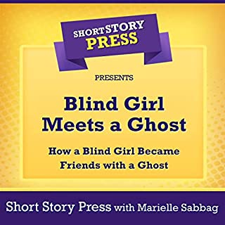 Blind Girl Meets a Ghost: How a Blind Girl Became Friends with a Ghost                   By:                                                                                                                                 Short Story Press,                                                                                        Marielle Sabbag                               Narrated by:                                                                                                                                 Laura Amsbury                      Length: 48 mins     Not rated yet     Overall 0.0