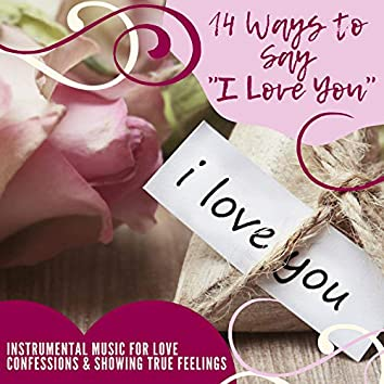 """14 Ways to Say """"I Love You"""" - Instrumental Music for Love Confessions & Showing True Feelings"""