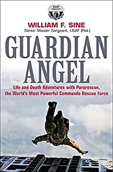 Guardian Angel: Life and Death Adventures with Pararescue, the World's Most Powerful Commando Rescue Force by [William F. Sine]
