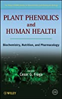 Plant Phenolics and Human Health: Biochemistry, Nutrition and Pharmacology (The Wiley-IUBMB Series on Biochemistry and Molecular Biology)