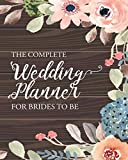 The Complete Wedding Planner For Brides To Be: Wedding Checklist Organizer, Bride To Be Organizer, Budget Checklist, Initial Wedding Set up, ... Bride's Planner, Wedding Planner & Organizer