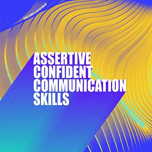 Assertive Confident Communication Skills Audiobook By Ryan Ledger, Lisa Reynolds cover art