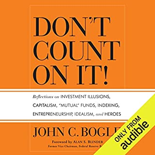 Don't Count on It!                   By:                                                                                                                                 John C. Bogle                               Narrated by:                                                                                                                                 Mel Foster                      Length: 22 hrs and 49 mins     4 ratings     Overall 3.5