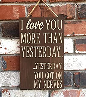 CELYCASY I Love You More Than Yesterday You Got On My Nerves - Wood Sign - Anniversary - Bedroom - Funny - Valentine's Day