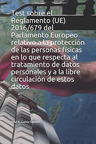 Test sobre el Reglamento (UE) 2016/679 del Parlamento Europeo relativo a la protección de las personas físicas en lo que respecta al tratamiento de ... y a la libre circulación de estos datos