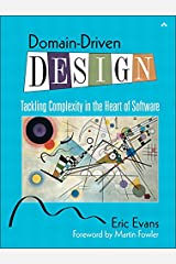 Domain-Driven Design: Tackling Complexity in the Heart of Software Kindle Edition