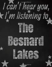I can't hear you, I'm listening to The Besnard Lakes creative writing lined notebook: Promoting band fandom and music creativity through writing…one day at a time